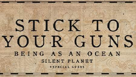 STICK TO YOUR GUNS / BEING AS AN OCEAN / SILENT PLANET