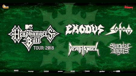 MTV Headbanger's Ball Tour 2018 - EXODUS, Sodom, Death Angel, Suicidal Angels