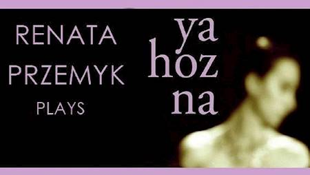 "RENATA PRZEMYK  ""Ya Hozna"" & ""The Best Of"""