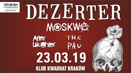 Dezerter, Moskwa, The Pau, After Laughter - Kraków