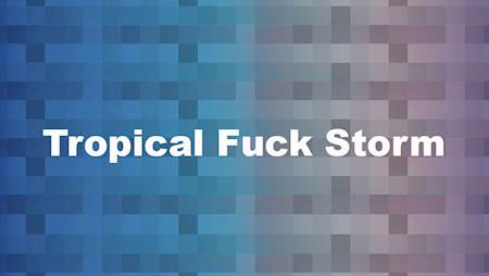Tropical Fuck Storm